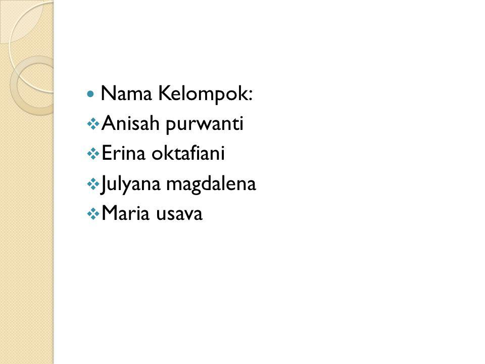 Nama Kelompok: Anisah purwanti Erina oktafiani Julyana magdalena Maria usava