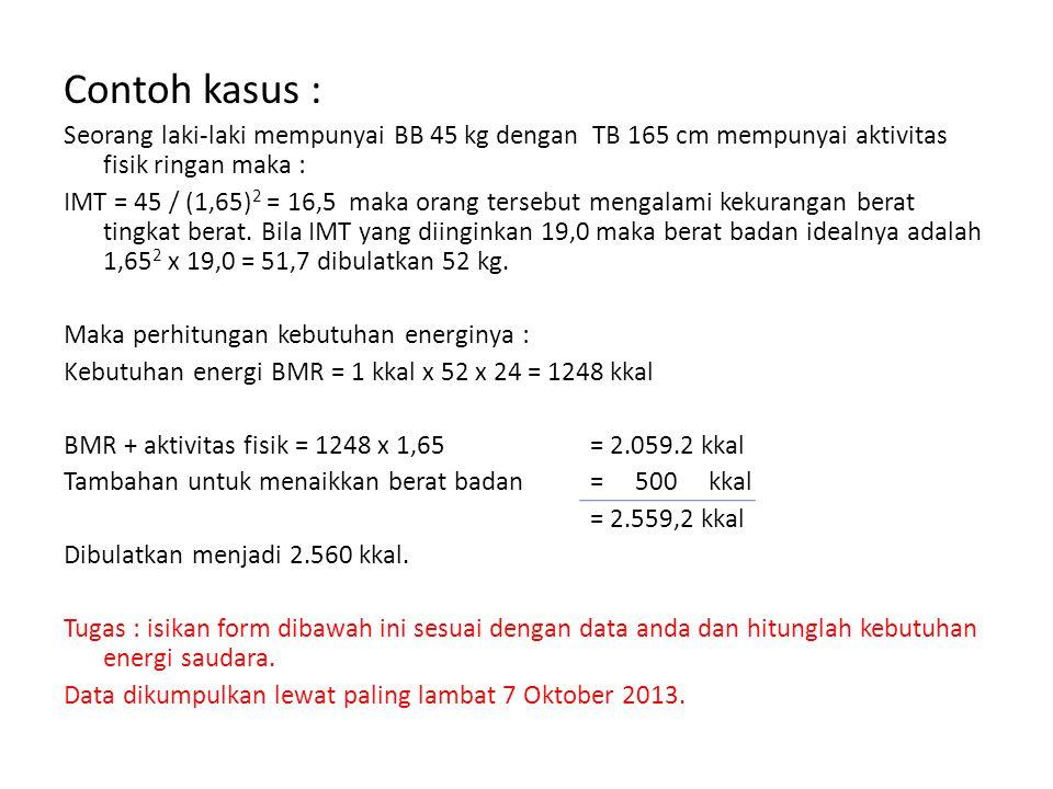 Contoh kasus : Seorang laki-laki mempunyai BB 45 kg dengan TB 165 cm mempunyai aktivitas fisik ringan maka :