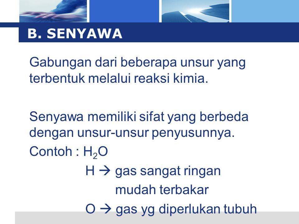 B. SENYAWA Gabungan dari beberapa unsur yang terbentuk melalui reaksi kimia. Senyawa memiliki sifat yang berbeda dengan unsur-unsur penyusunnya.