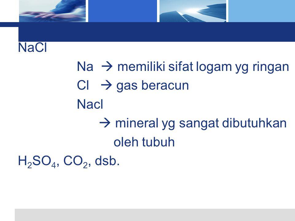 NaCl Na  memiliki sifat logam yg ringan. Cl  gas beracun. Nacl.  mineral yg sangat dibutuhkan.
