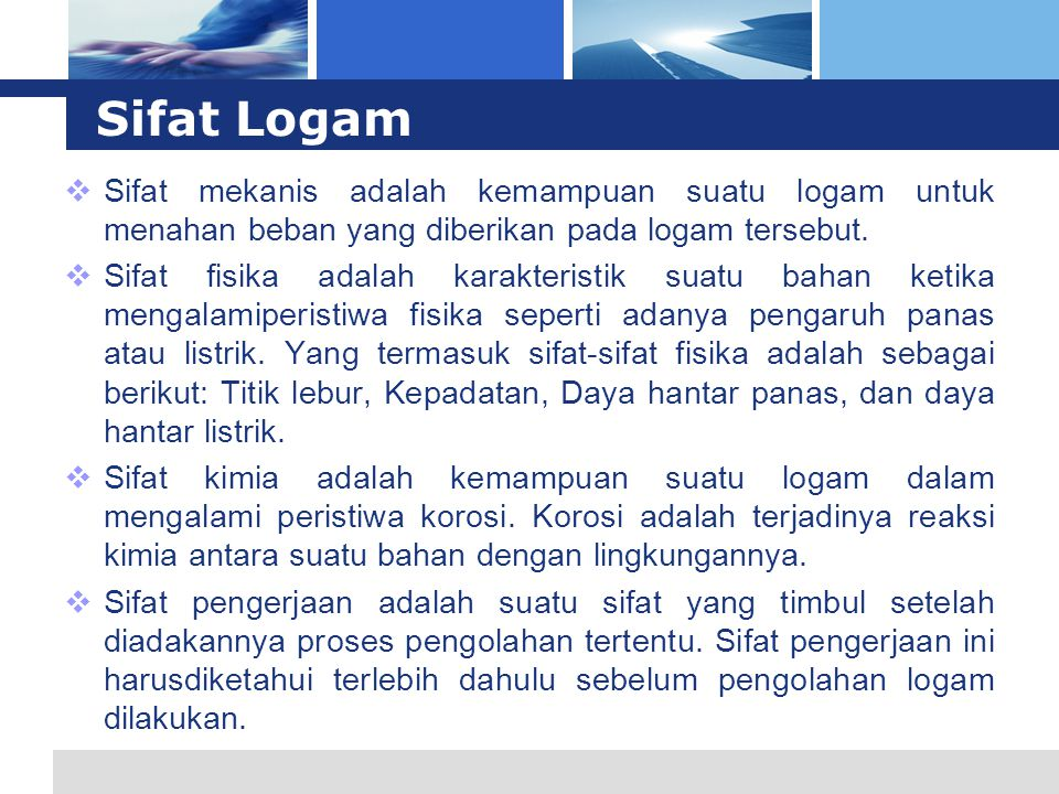 Sifat Logam Sifat mekanis adalah kemampuan suatu logam untuk menahan beban yang diberikan pada logam tersebut.