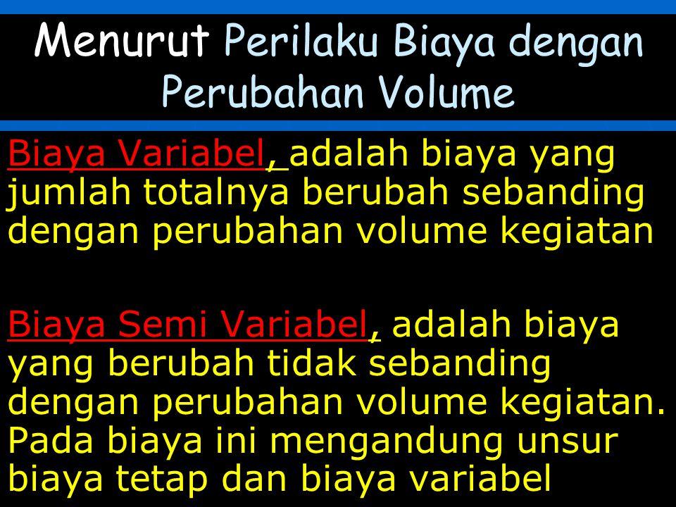 Menurut Perilaku Biaya dengan Perubahan Volume
