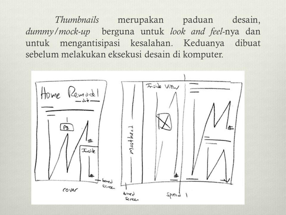 Thumbnails merupakan paduan desain, dummy/mock-up berguna untuk look and feel-nya dan untuk mengantisipasi kesalahan.