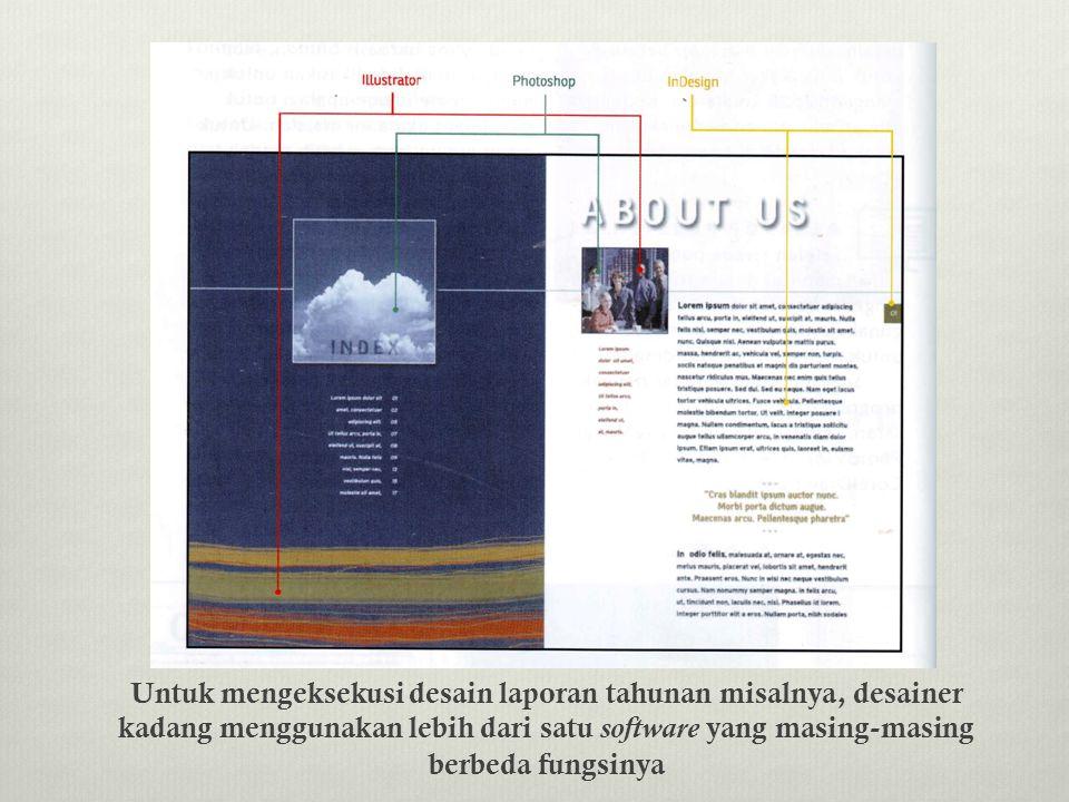 Untuk mengeksekusi desain laporan tahunan misalnya, desainer kadang menggunakan lebih dari satu software yang masing-masing berbeda fungsinya