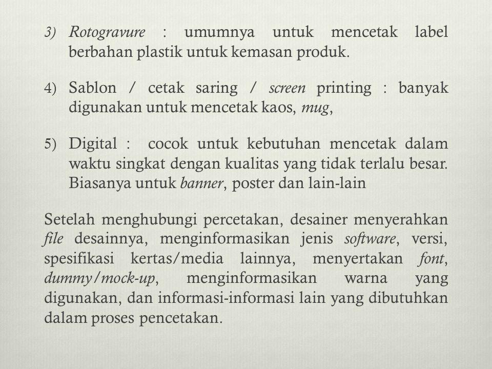 Rotogravure : umumnya untuk mencetak label berbahan plastik untuk kemasan produk.