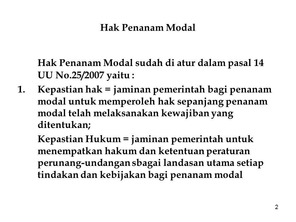 Hak Penanam Modal sudah di atur dalam pasal 14 UU No.25/2007 yaitu :