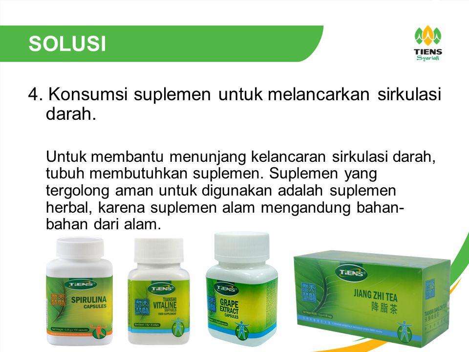 SOLUSI 4. Konsumsi suplemen untuk melancarkan sirkulasi darah.
