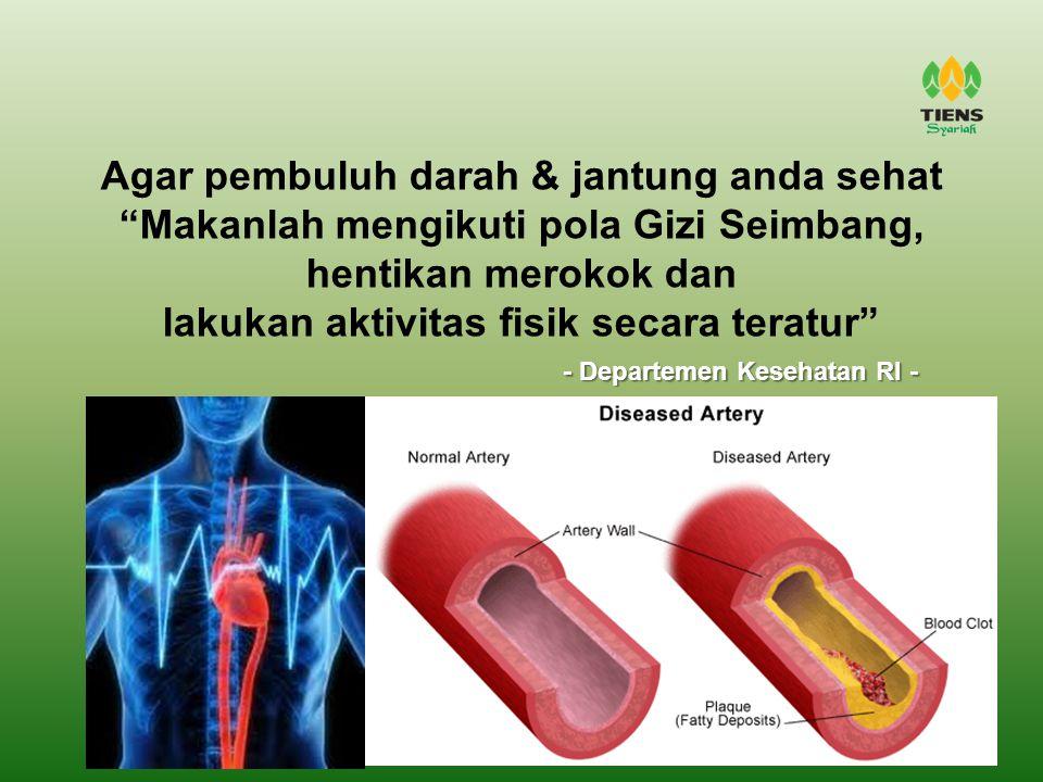 Agar pembuluh darah & jantung anda sehat Makanlah mengikuti pola Gizi Seimbang, hentikan merokok dan lakukan aktivitas fisik secara teratur