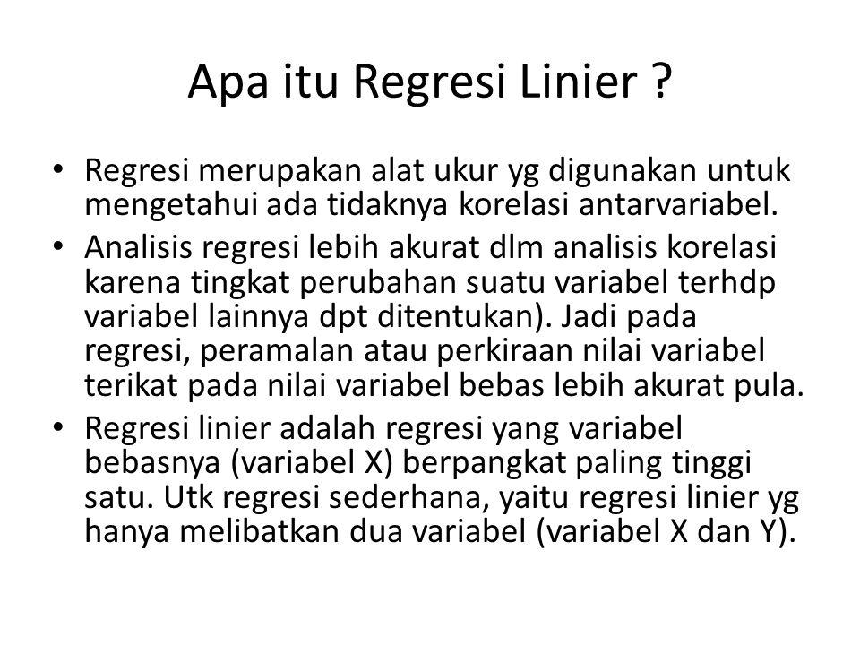 Apa itu Regresi Linier Regresi merupakan alat ukur yg digunakan untuk mengetahui ada tidaknya korelasi antarvariabel.