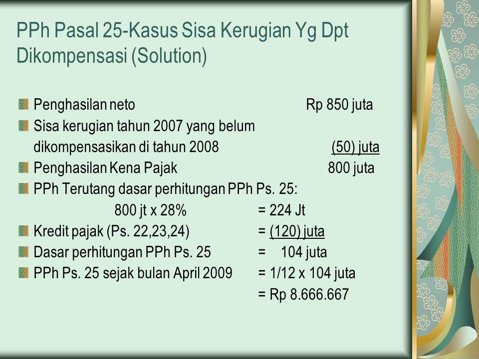 PPh Pasal 25-Kasus Sisa Kerugian Yg Dpt Dikompensasi (Solution)