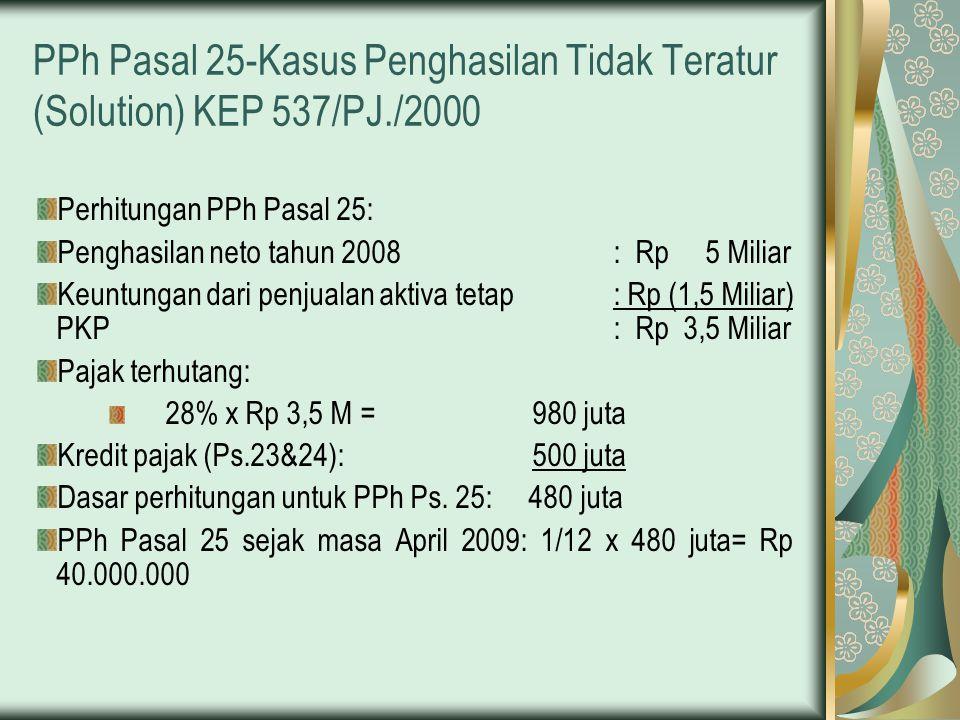 PPh Pasal 25-Kasus Penghasilan Tidak Teratur (Solution) KEP 537/PJ