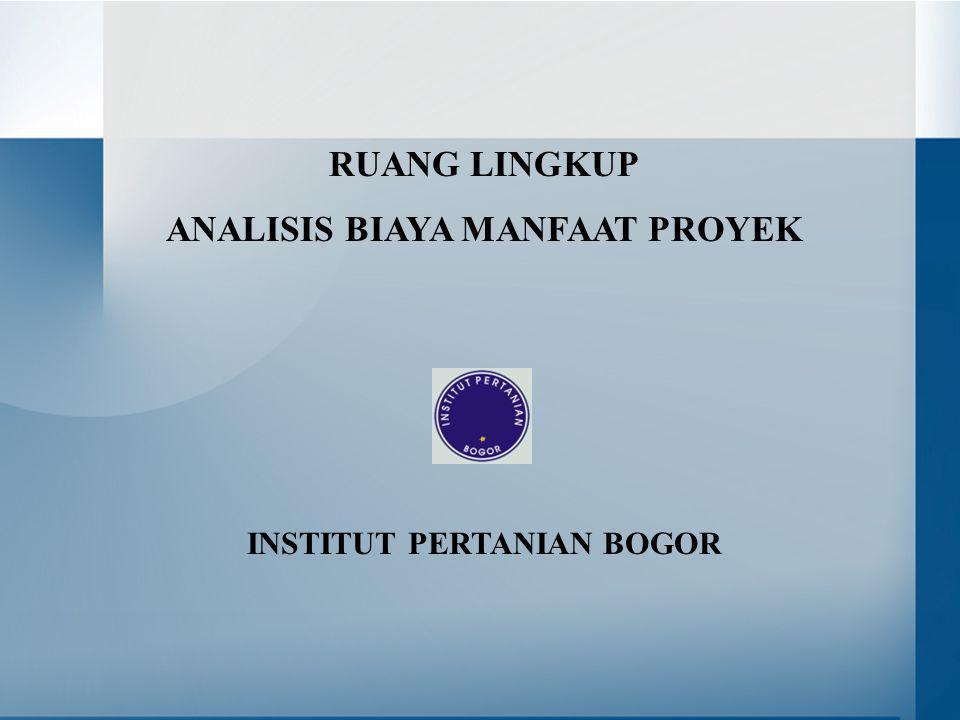 ANALISIS BIAYA MANFAAT PROYEK INSTITUT PERTANIAN BOGOR