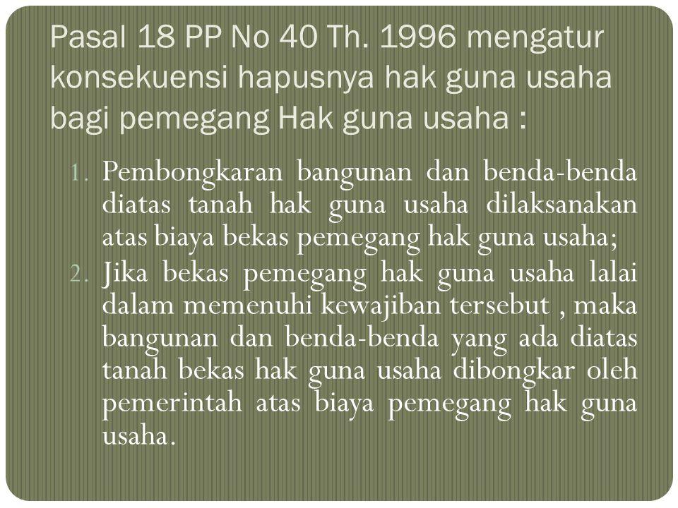 Pasal 18 PP No 40 Th. 1996 mengatur konsekuensi hapusnya hak guna usaha bagi pemegang Hak guna usaha :