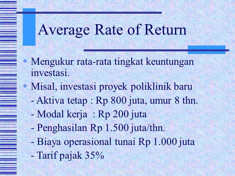 Average Rate of Return Mengukur rata-rata tingkat keuntungan investasi. Misal, investasi proyek poliklinik baru.