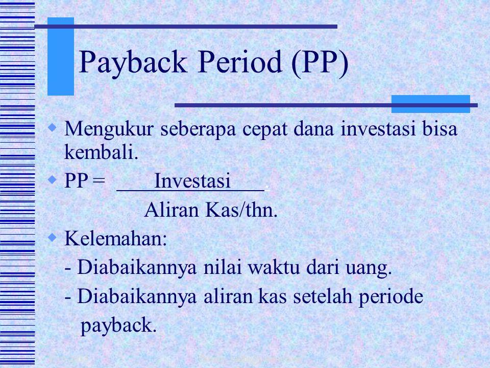 Payback Period (PP) Mengukur seberapa cepat dana investasi bisa kembali. PP = Investasi .