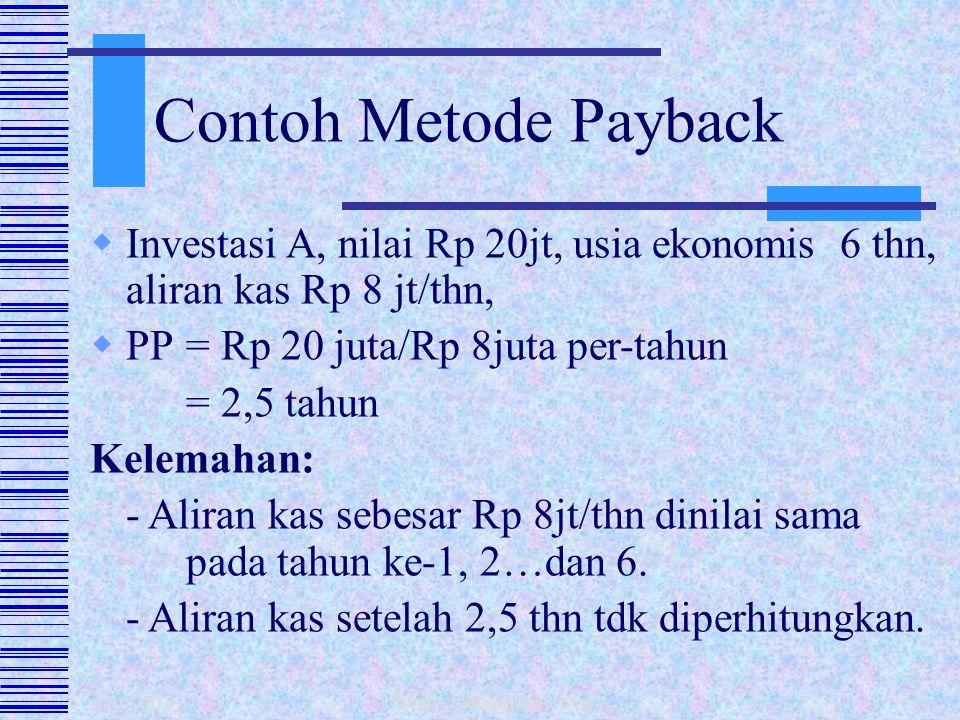 Contoh Metode Payback Investasi A, nilai Rp 20jt, usia ekonomis 6 thn, aliran kas Rp 8 jt/thn, PP = Rp 20 juta/Rp 8juta per-tahun.