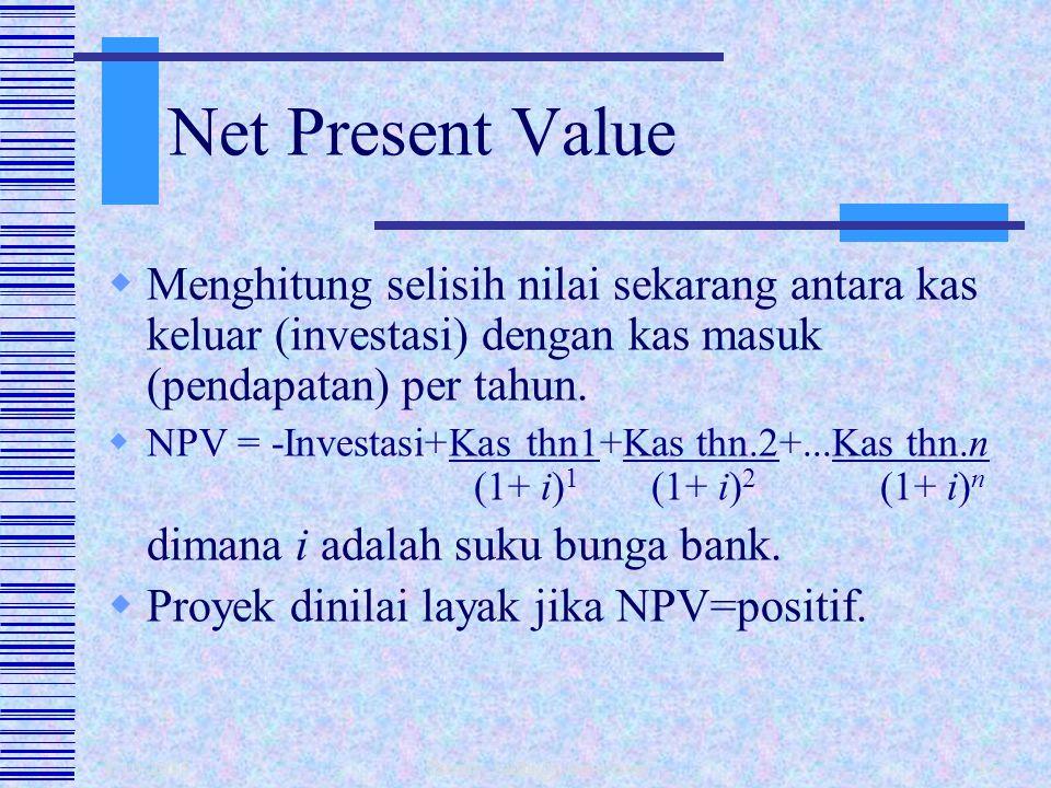 Net Present Value Menghitung selisih nilai sekarang antara kas keluar (investasi) dengan kas masuk (pendapatan) per tahun.