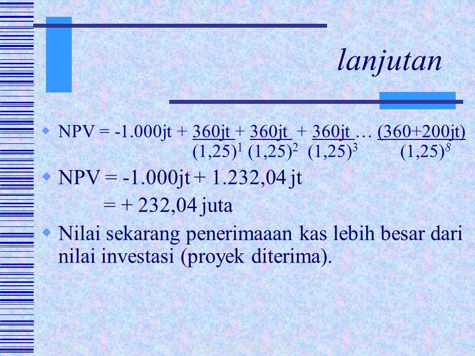 lanjutan NPV = -1.000jt + 1.232,04 jt = + 232,04 juta