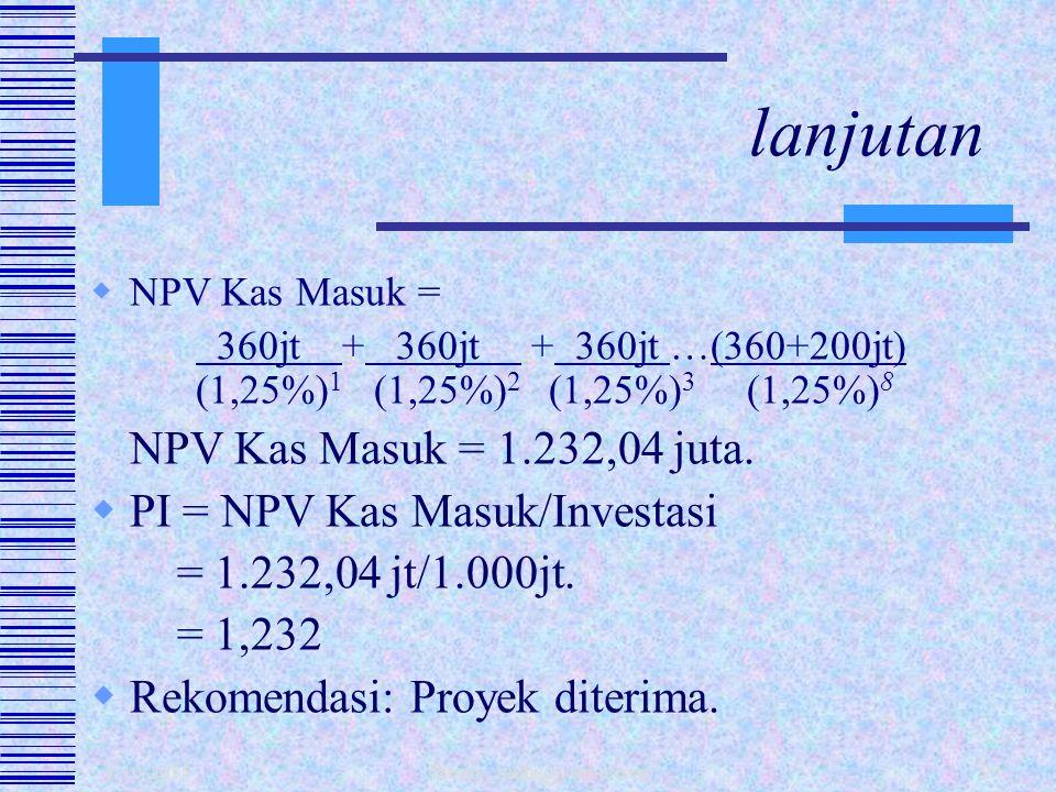 lanjutan NPV Kas Masuk = 1.232,04 juta. PI = NPV Kas Masuk/Investasi