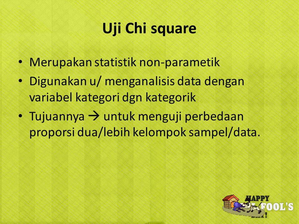 Uji Chi square Merupakan statistik non-parametik