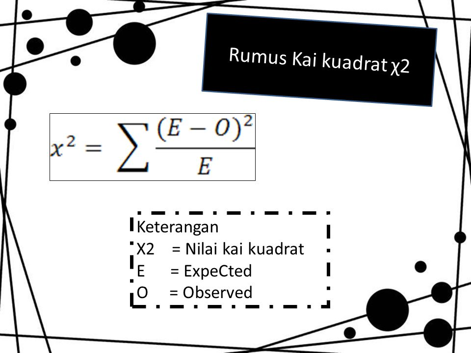 Rumus Kai kuadrat χ2 Keterangan Χ2 = Nilai kai kuadrat E = ExpeCted