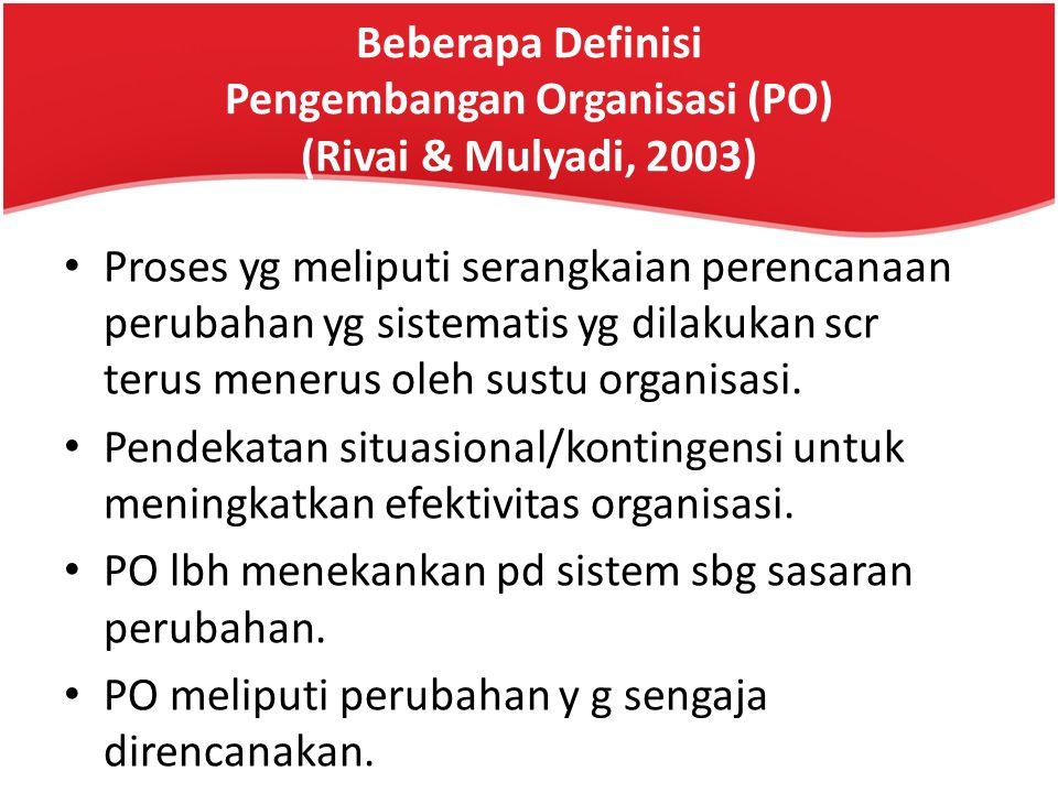 Beberapa Definisi Pengembangan Organisasi (PO) (Rivai & Mulyadi, 2003)