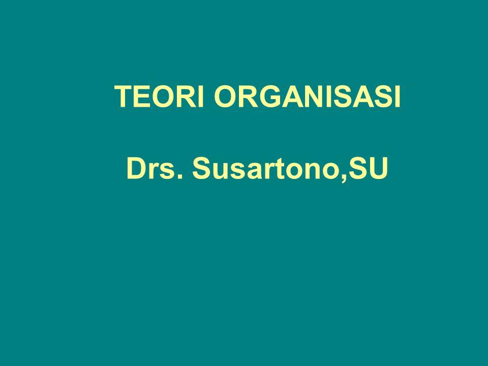 TEORI ORGANISASI Drs. Susartono,SU