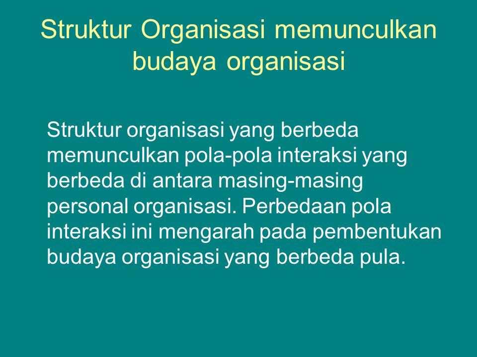 Struktur Organisasi memunculkan budaya organisasi
