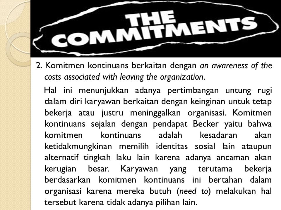 2. Komitmen kontinuans berkaitan dengan an awareness of the costs associated with leaving the organization.