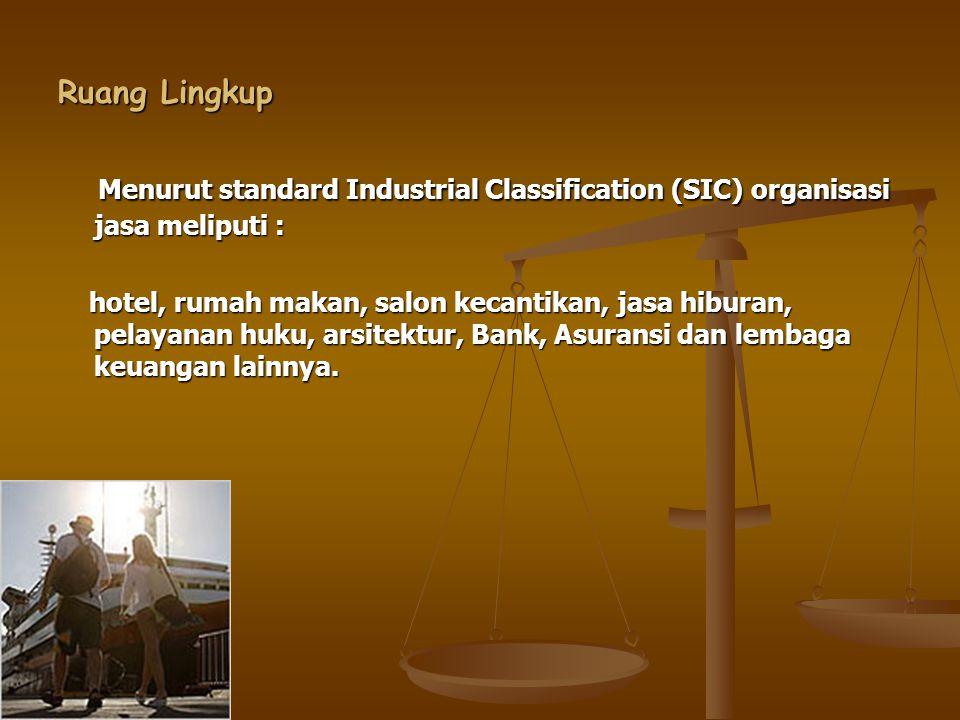 Ruang Lingkup Menurut standard Industrial Classification (SIC) organisasi jasa meliputi :
