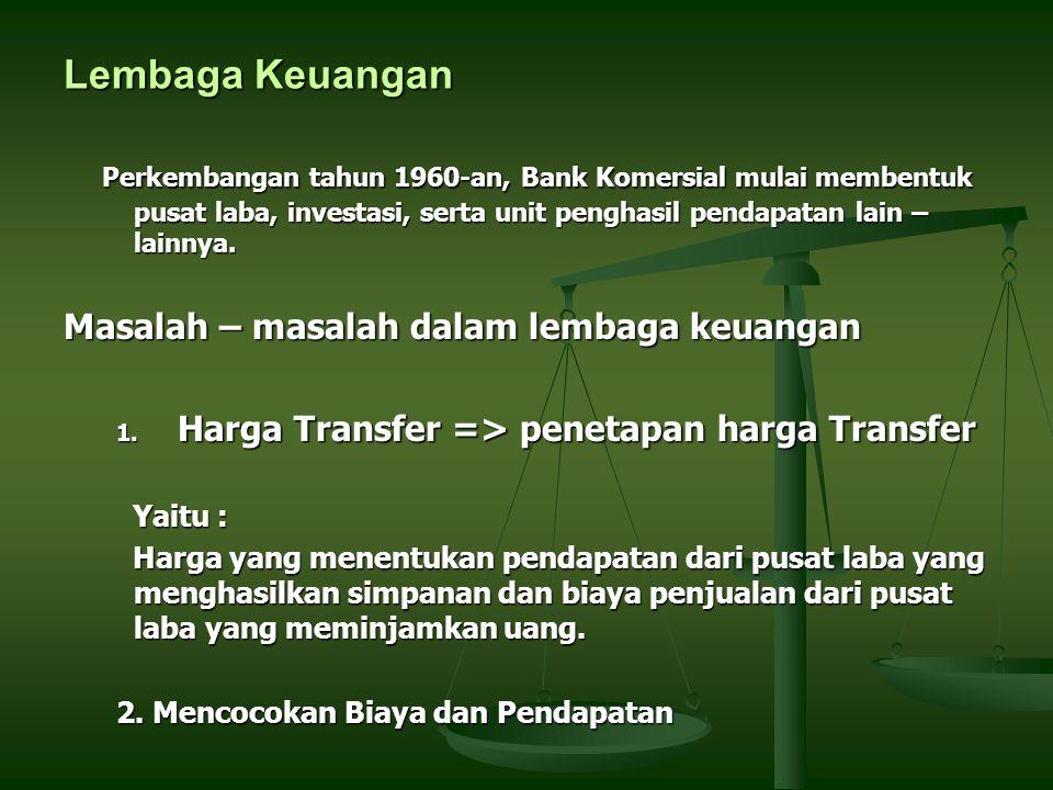 Lembaga Keuangan Perkembangan tahun 1960-an, Bank Komersial mulai membentuk pusat laba, investasi, serta unit penghasil pendapatan lain – lainnya.