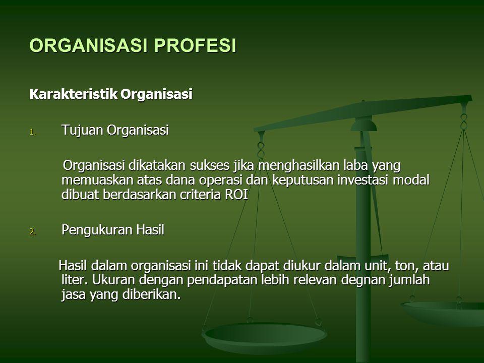 ORGANISASI PROFESI Karakteristik Organisasi Tujuan Organisasi