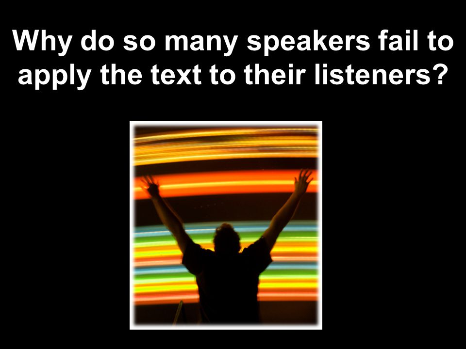 Why do so many speakers fail to apply the text to their listeners