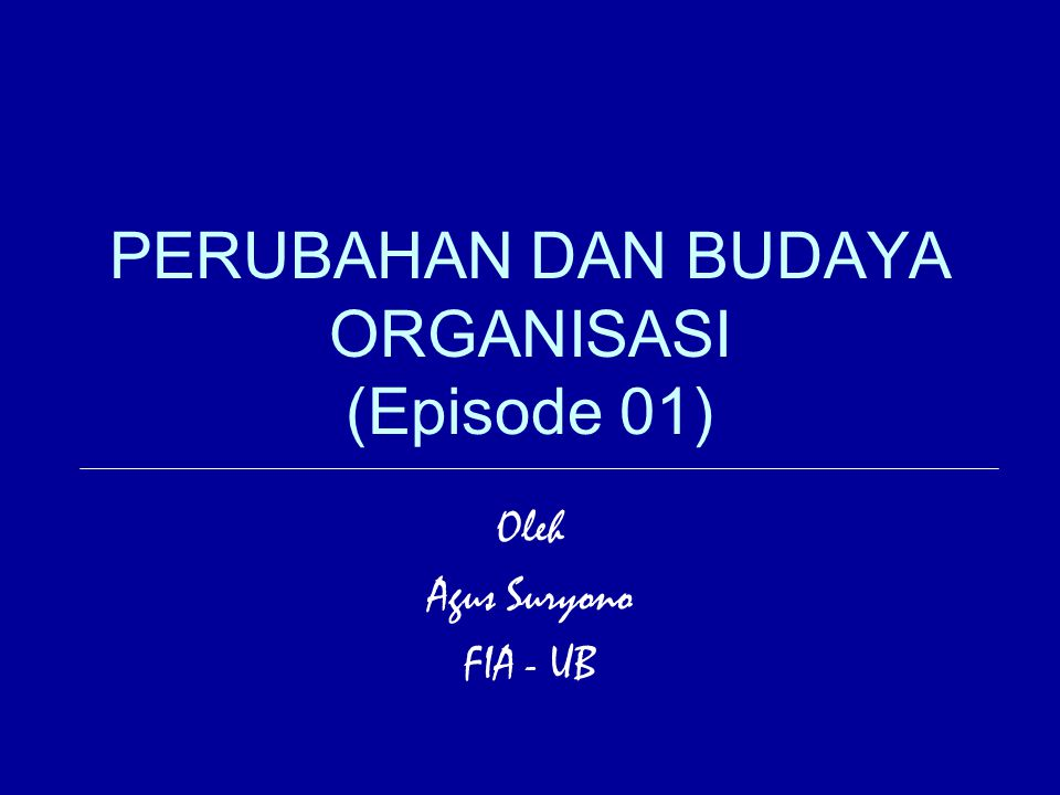 PERUBAHAN DAN BUDAYA ORGANISASI (Episode 01)