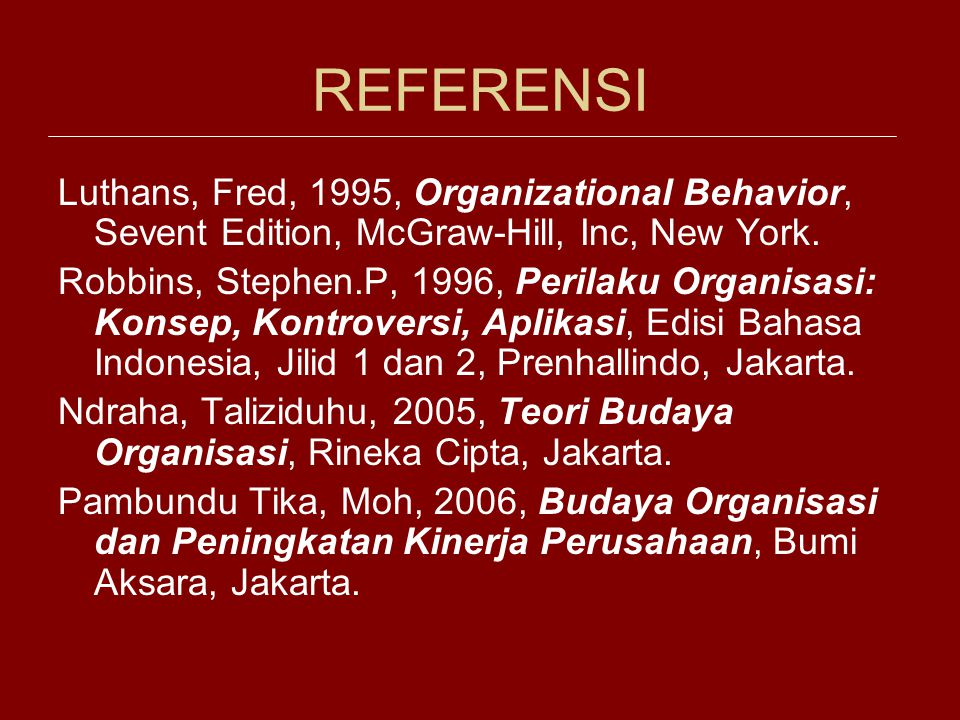 REFERENSI Luthans, Fred, 1995, Organizational Behavior, Sevent Edition, McGraw-Hill, Inc, New York.
