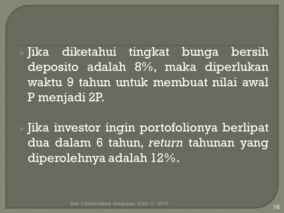 Jika diketahui tingkat bunga bersih deposito adalah 8%, maka diperlukan waktu 9 tahun untuk membuat nilai awal P menjadi 2P.