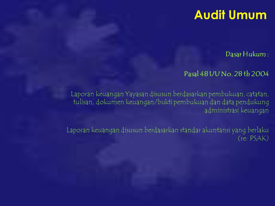 Audit Umum Dasar Hukum : Pasal 48 UU No. 28 th 2004