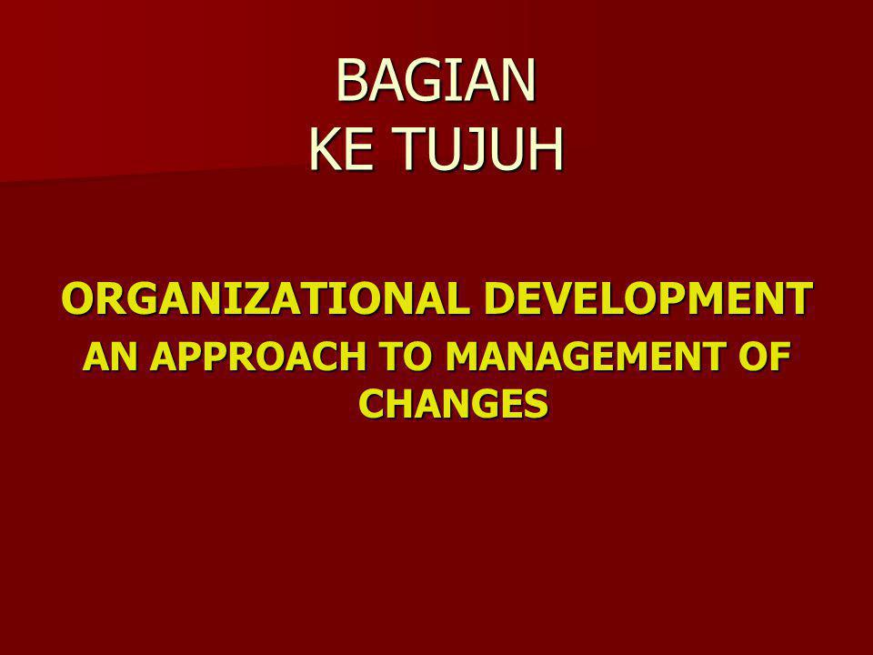 ORGANIZATIONAL DEVELOPMENT AN APPROACH TO MANAGEMENT OF CHANGES
