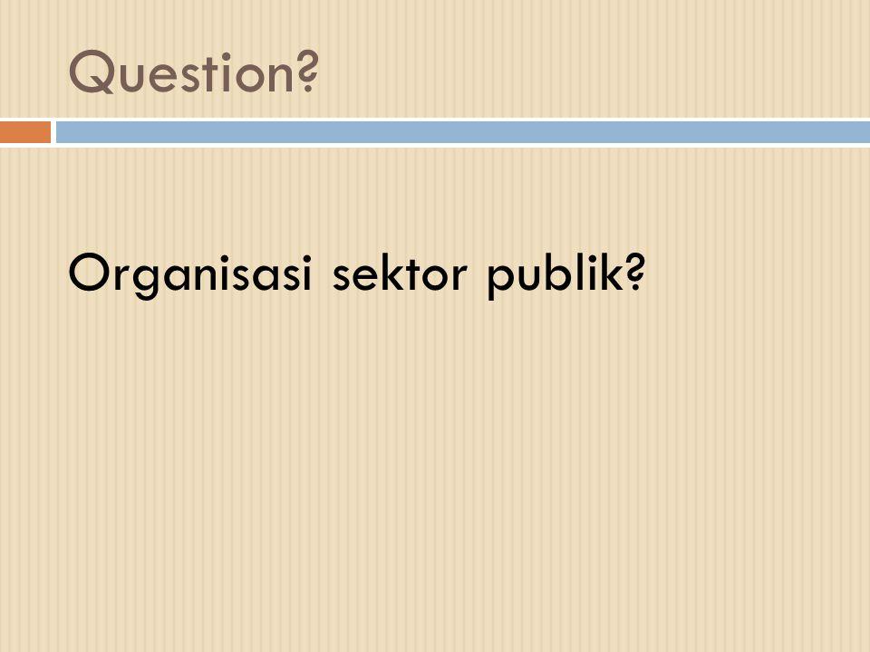 Question Organisasi sektor publik
