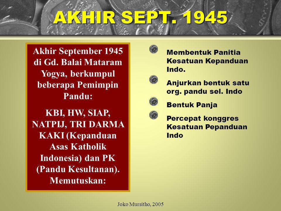 AKHIR SEPT. 1945 Akhir September 1945 di Gd. Balai Mataram Yogya, berkumpul beberapa Pemimpin Pandu: