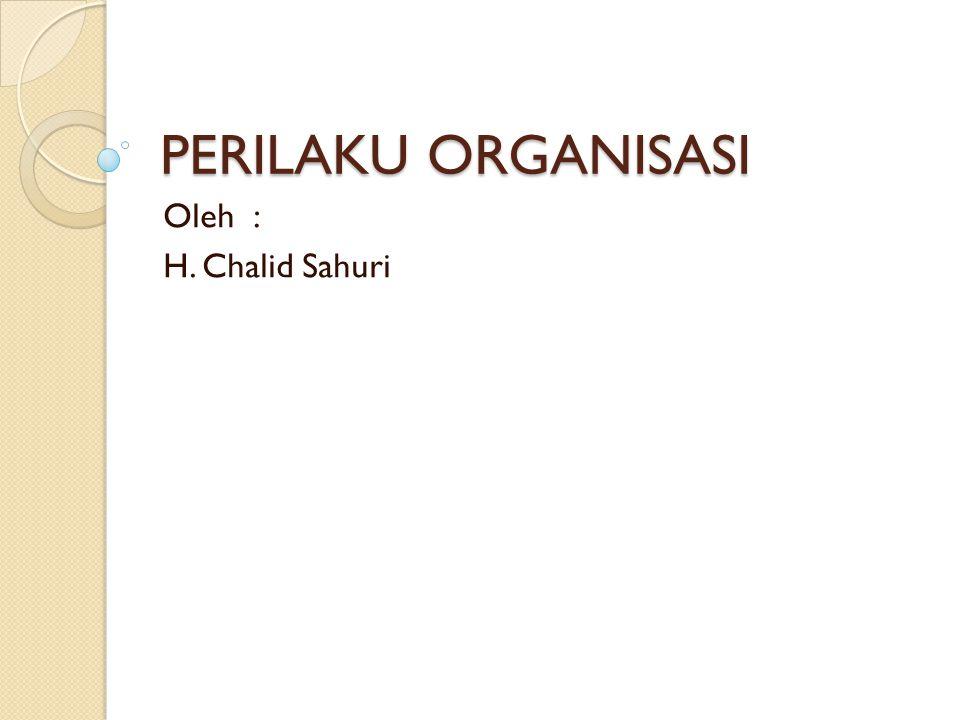 PERILAKU ORGANISASI Oleh : H. Chalid Sahuri