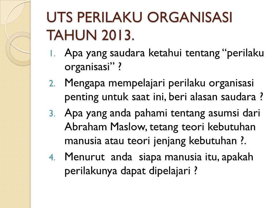 UTS PERILAKU ORGANISASI TAHUN 2013.
