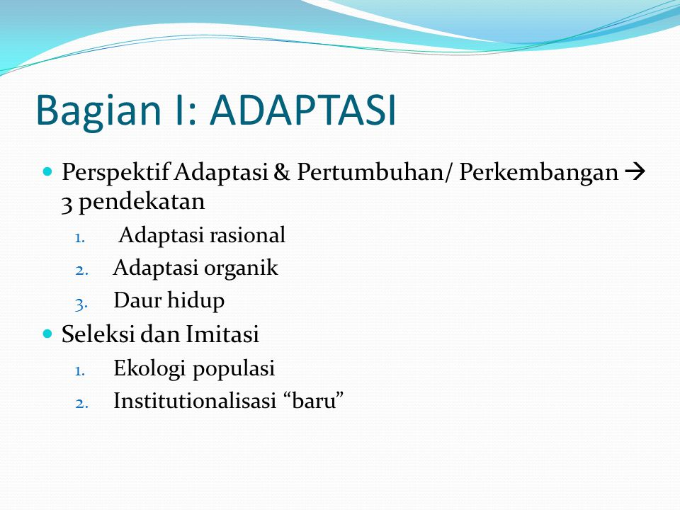 Bagian I: ADAPTASI Perspektif Adaptasi & Pertumbuhan/ Perkembangan  3 pendekatan. Adaptasi rasional.