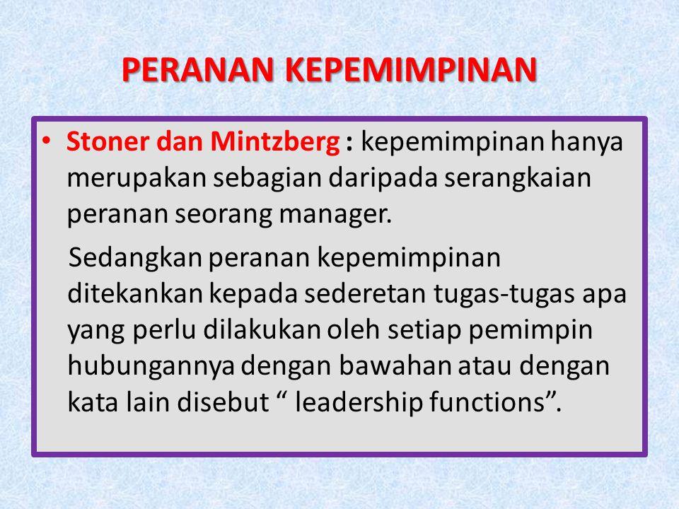PERANAN KEPEMIMPINAN Stoner dan Mintzberg : kepemimpinan hanya merupakan sebagian daripada serangkaian peranan seorang manager.