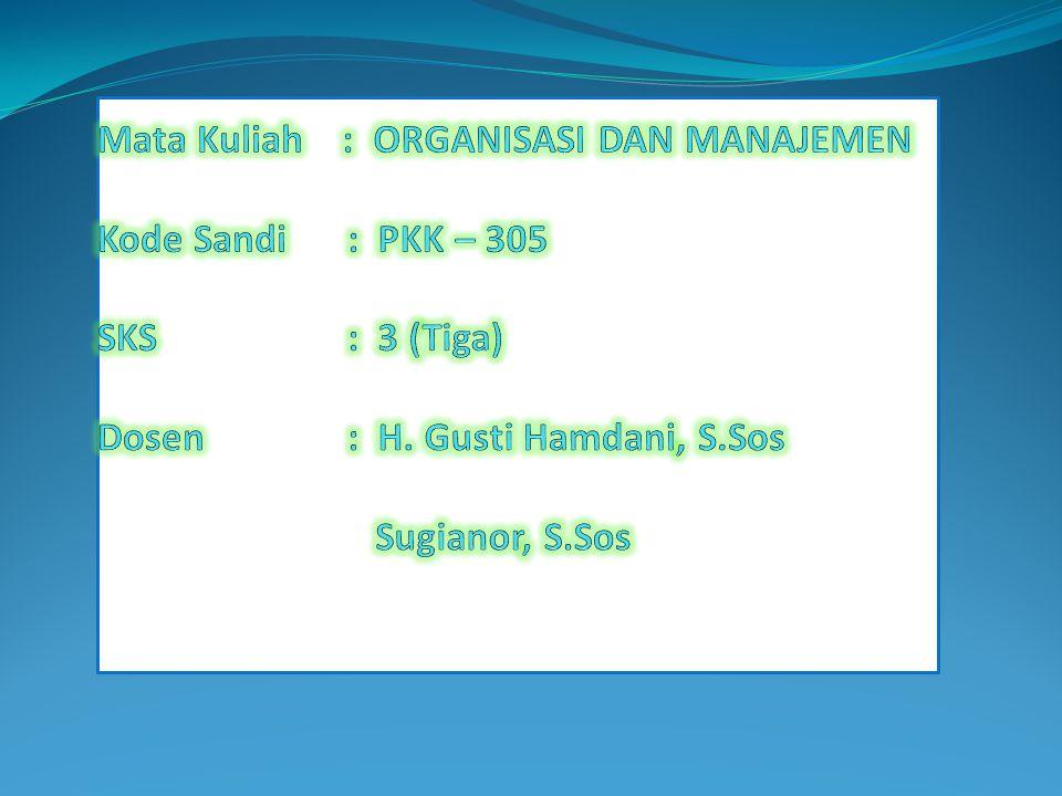 Mata Kuliah : ORGANISASI DAN MANAJEMEN Kode Sandi. : PKK – 305 SKS