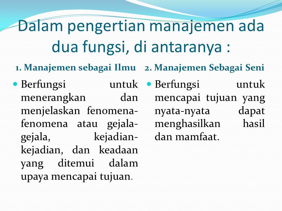 Dalam pengertian manajemen ada dua fungsi, di antaranya :