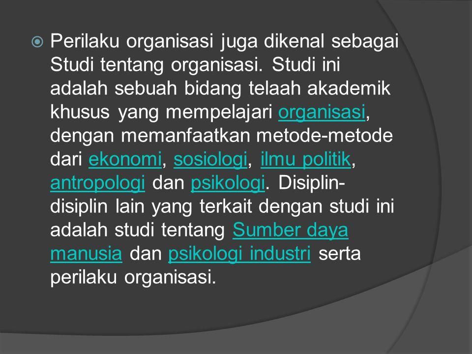 Perilaku organisasi juga dikenal sebagai Studi tentang organisasi