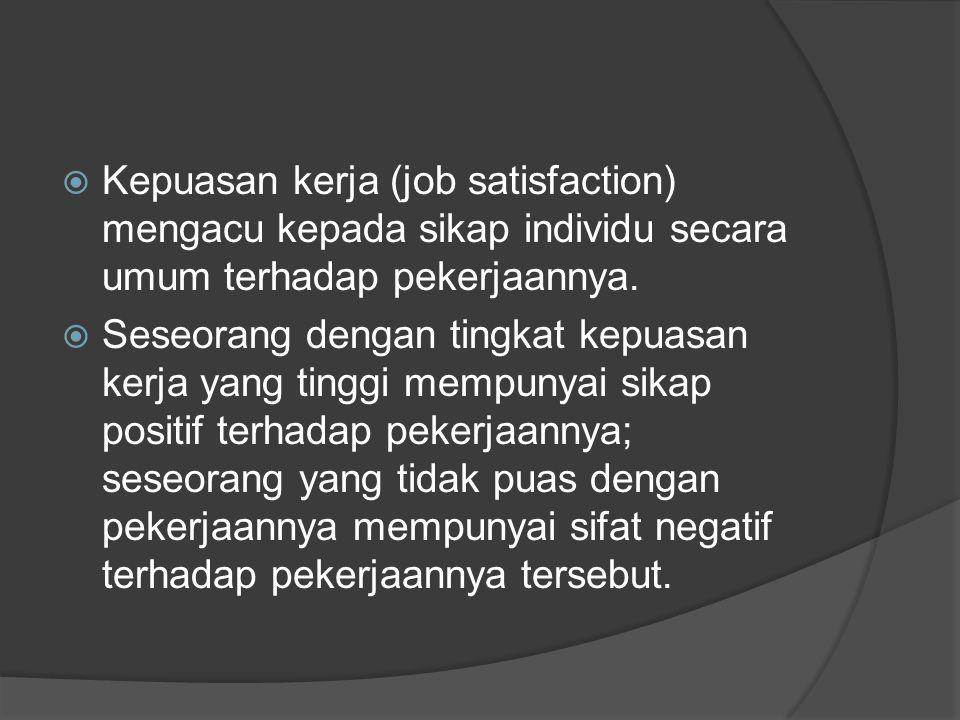 Kepuasan kerja (job satisfaction) mengacu kepada sikap individu secara umum terhadap pekerjaannya.