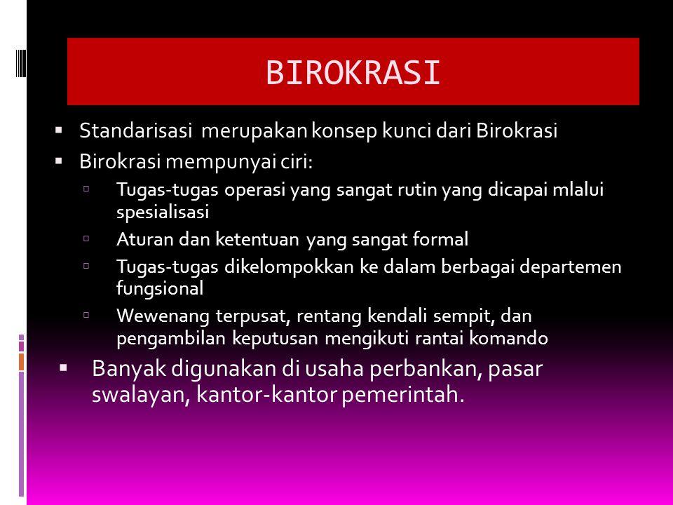 BIROKRASI Standarisasi merupakan konsep kunci dari Birokrasi. Birokrasi mempunyai ciri: