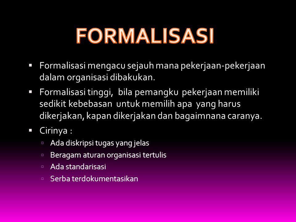 FORMALISASI Formalisasi mengacu sejauh mana pekerjaan-pekerjaan dalam organisasi dibakukan.